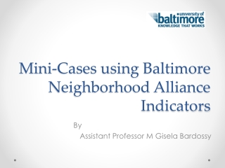 Mini-Cases using Baltimore Neighborhood Alliance Indicators
