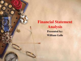 Financial Statement Analysis Presented by: William Galle