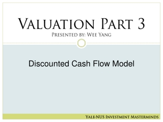 Valuation Part 3 Presented by: Wee Yang