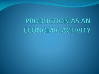 PRODUCTION AS AN ECONOMIC ACTIVITY