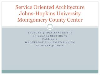 Service Oriented Architecture Johns-Hopkins University Montgomery  County Center