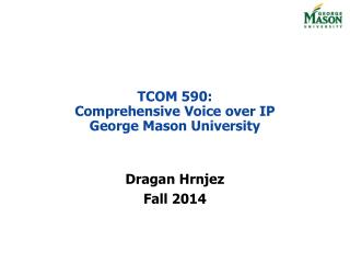 TCOM 590: Comprehensive Voice over IP George Mason University