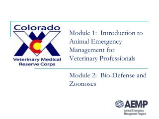 Module 1:  Introduction to Animal Emergency Management for Veterinary Professionals Module 2:  Bio-Defense and  Zoonose