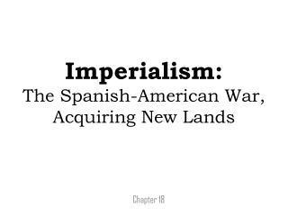 Imperialism: The Spanish-American War, Acquiring New Lands