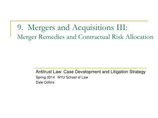 9.  Mergers and Acquisitions III: Merger Remedies and Contractual Risk Allocation