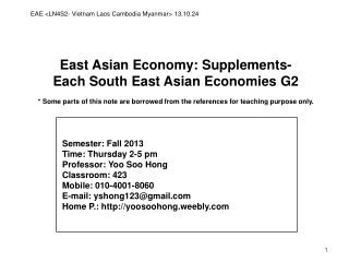 East Asian Economy:  Supplements- Each South  East Asian  Economies G2 * Some parts of this note are  borrowed from  the