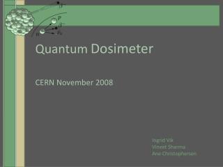Quantum Dosimeter CERN November 2008