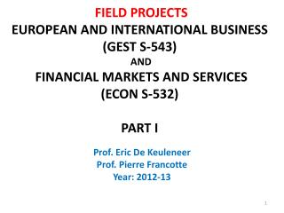 FIELD PROJECTS  EUROPEAN AND INTERNATIONAL BUSINESS  (GEST S-543)  AND   FINANCIAL MARKETS AND SERVICES  (ECON S-532) PA