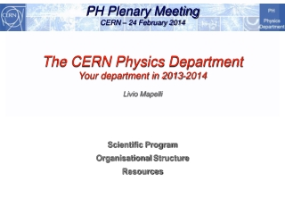 PH Plenary Meeting CERN – 24 February 2014 The  CERN Physics Department Your department in 2013-2014 Livio Mapelli
