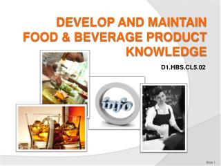DEVELOP AND MAINTAIN  FOOD & BEVERAGE PRODUCT KNOWLEDGE