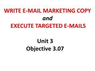WRITE E-MAIL MARKETING COPY and EXECUTE TARGETED E-MAILS