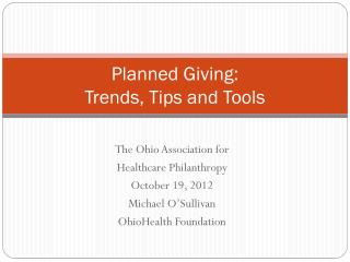 Planned Giving: Trends, Tips and Tools