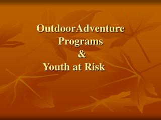 OutdoorAdventure Programs  &  Youth at Risk
