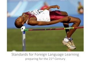 Standards for Foreign Language Learning preparing for the 21 st  Century