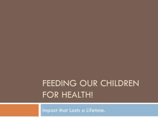 Feeding our children for health!