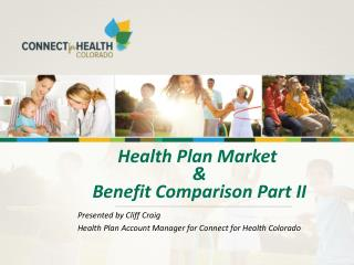 Health Plan Market  &  Benefit Comparison Part II