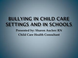 Bullying in Child care settings and in schools