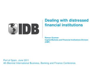 Dealing with distressed financial institutions Ramon Guzman Capital  Markets  and  Financial Institutions Division  (CMF