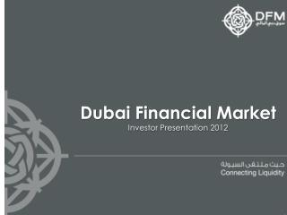 Dubai Financial Market Investor Presentation  2012