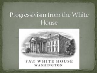 Progressivism from the White House