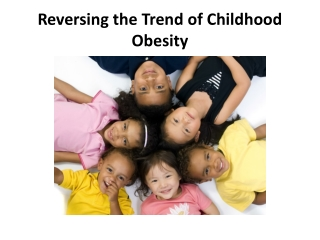 Reversing the Trend of Childhood Obesity