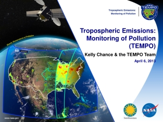 Tropospheric Emissions: Monitoring of Pollution (TEMPO) K elly Chance & the TEMPO Team April  6 , 2013