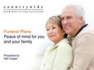 Funeral Plans Peace of mind for you and your  family Presented by  Neil Cooper