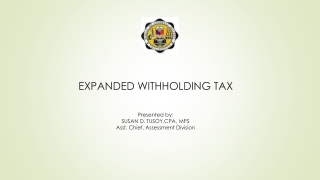 EXPANDED WITHHOLDING TAX  Presented by: SUSAN D. TUSOY,CPA, MPS Asst. Chief, Assessment Division