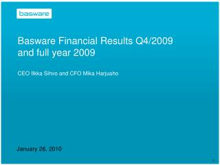 Basware  Financial Results Q4/2009  and full year 2009  CEO Ilkka Sihvo and CFO Mika Harjuaho
