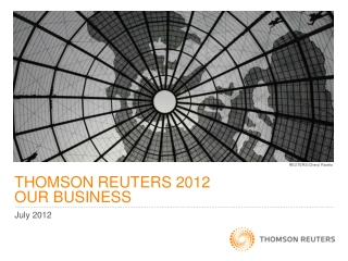 THOMSON REUTERS 2012  OUR BUSINESS