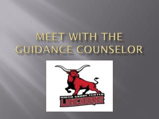 MEET WITH THE GUIDANCE COUNSELOR