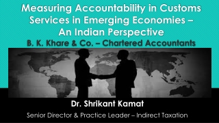 Measuring Accountability in Customs Services in Emerging Economies – An Indian Perspective B. K. Khare & Co. – C