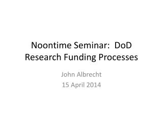 Noontime Seminar:   DoD  Research Funding Processes