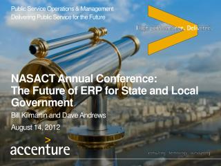 NASACT Annual Conference: The Future of ERP for State and Local Government Bill Kilmartin and Dave Andrews August 14, 2