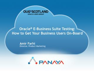 Oracle ® E-Business Suite Testing: How to Get Your Business Users On-Board