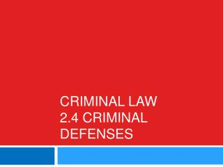 Criminal Law 2.4 Criminal Defenses