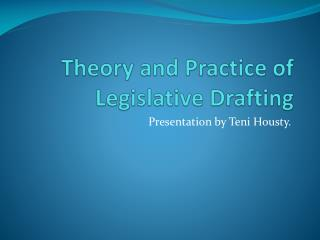 Theory and Practice of Legislative  Drafting