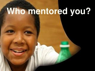 Who mentored you?