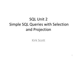 SQL Unit 2  Simple SQL Queries with Selection and Projection