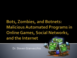 Bots, Zombies, and Botnets: Malicious Automated Programs in Online Games, Social Networks, and the Internet
