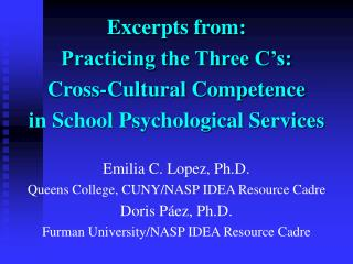 excerpts from:  practicing the three c s: cross-cultural competence in school psychological services  emilia c. lopez, p