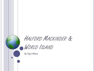Halford  Mackinder & World Island