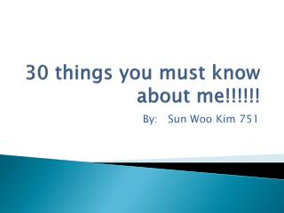 30 things you must know about me!!!!!!