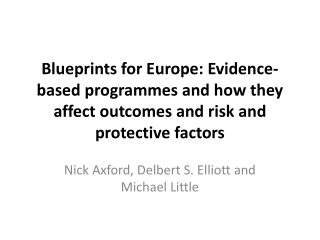 Blueprints for Europe: Evidence-based programmes and  how  they  affect outcomes  and  risk  and  protective factors