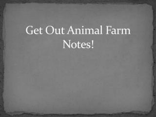 Get Out Animal Farm Notes!