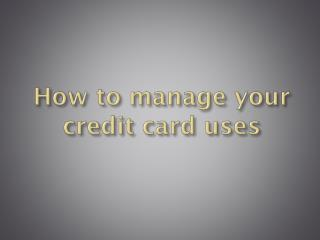 How to manage your credit card uses