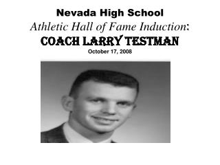 Nevada High School Athletic Hall of Fame Induction : Coach Larry Testman October 17, 2008