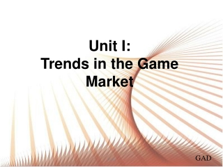 Unit  I :  Trends in the Game Market