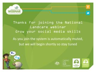 Thanks for joining the National Landcare webinar Grow your social media skills