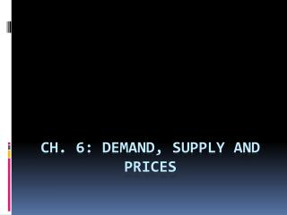 Ch. 6: Demand, Supply and Prices